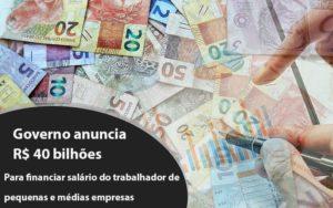Governo Anuncia R$ 40 Bi Para Financiar Salário Do Trabalhador De Pequenas E Médias Empresas - Notícias e Artigos Contábeis