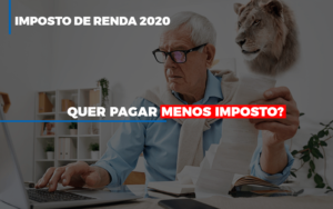 Ir 2020 Quer Pagar Menos Imposto Veja Lista Do Que Pode Descontar Ou Nao - Notícias e Artigos Contábeis