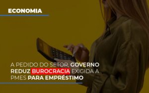 A Pedido Do Setor Governo Reduz Burocracia Exigida A Pmes Para Empresario - Notícias e Artigos Contábeis
