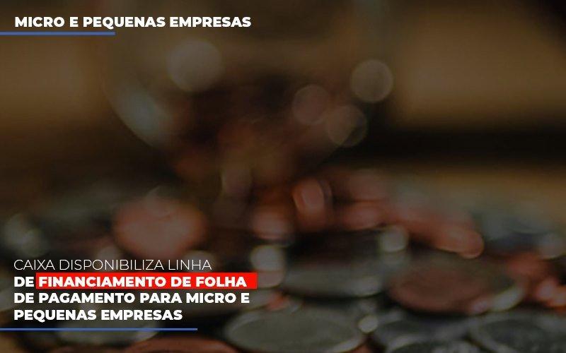 Caixa Disponibiliza Linha De Financiamento Para Folha De Pagamento Contabilidade No Itaim Paulista Sp   Abcon Contabilidade - Notícias e Artigos Contábeis