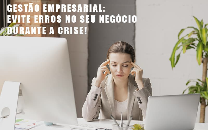 Gestao Empresarial Evite Erros No Seu Negocio Durante A Crise - Notícias e Artigos Contábeis