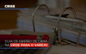 Guia De Gestao De Caixa Na Crise Para O Varejo - Notícias e Artigos Contábeis