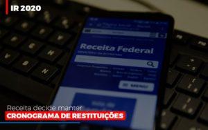 Ir 2020 Receita Federal Decide Manter Cronograma De Restituicoes - Notícias e Artigos Contábeis