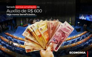 Senado Aprova Ampliacao De Auxilio De Rs 600 Veja Novos Beneficiados - Notícias e Artigos Contábeis