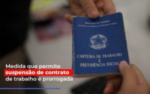 Medida Que Permite Suspensao De Contrato De Trabalho E Prorrogada - Notícias e Artigos Contábeis