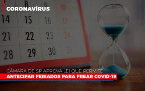 Camara De Sp Aprova Lei Que Permite Antecipar Feriados Para Frear Covid 19 - Notícias e Artigos Contábeis