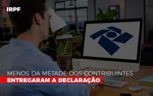 Irpf Menos Da Metade Dos Contribuintes Entregaram A Declaracao - Notícias e Artigos Contábeis