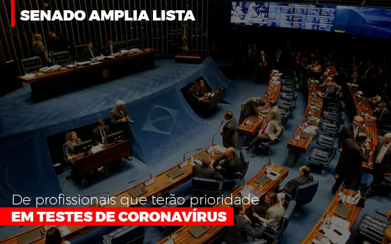 Senado Amplia Lista De Profissionais Que Terao Prioridade Em Testes De Coronavirus - Notícias e Artigos Contábeis