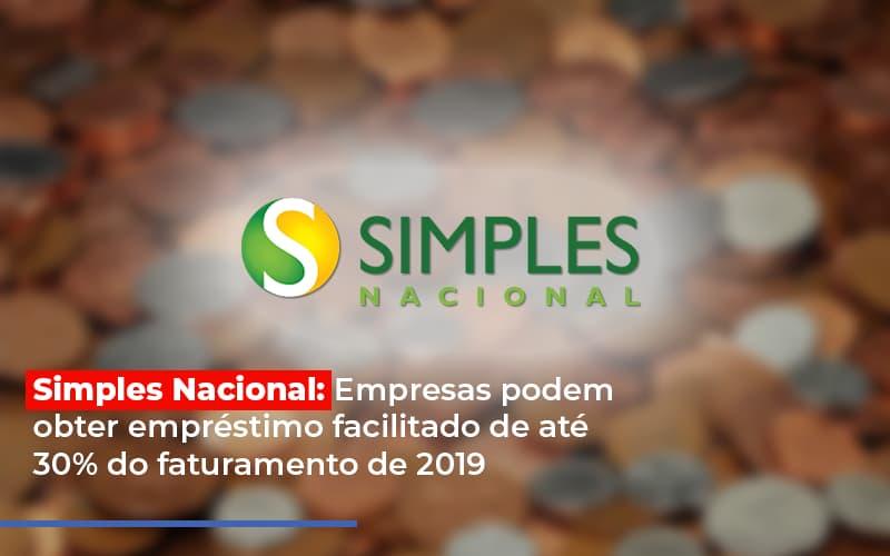Simples Nacional Empresas Podem Obter Emprestimo Facilitado De Ate 30 Do Faturamento De 2019 - Notícias e Artigos Contábeis