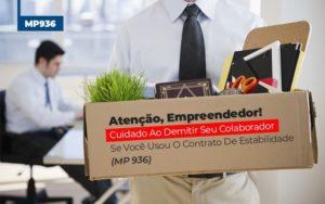 Mp 936 Cuidado Ao Demitir Se Usou O Contrato De Estabilidade (1) Contabilidade No Itaim Paulista Sp | Abcon Contabilidade - Notícias e Artigos Contábeis