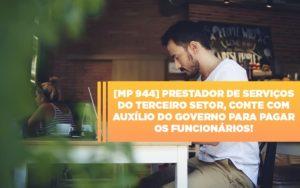 Mp 944 Cooperativas Prestadoras De Servicos Podem Contar Com O Governo - Notícias e Artigos Contábeis