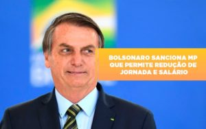 Bolsonaro Sanciona Mp Que Permite Reducao De Jornada E Salario - Notícias e Artigos Contábeis
