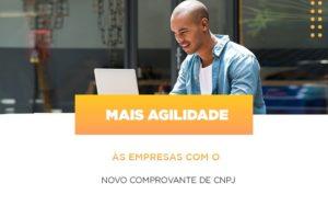 Mais Agilidade As Empresa Com O Novo Comprovante De Cnpj - Notícias e Artigos Contábeis