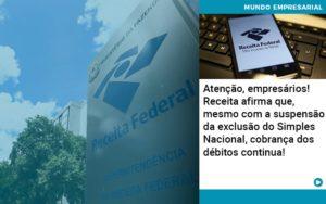 Atencao Empresarios Receita Afirma Que Mesmo Com A Suspensao Da Exclusao Do Simples Nacional Cobranca Dos Debitos Continua 1 - Contabilidade Miller