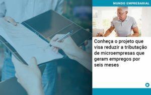Conheca O Projeto Que Visa Reduzir A Tributacao De Microempresas Que Geram Empregos Por Seis Meses - Contabilidade Miller