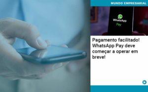 Pagamento Facilitado Whatsapp Pay Deve Comecar A Operar Em Breve - Contabilidade Miller