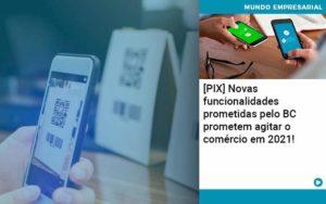 Pix Bc Promete Saque No Comercio E Compras Offline Para 2021 - Contabilidade Miller