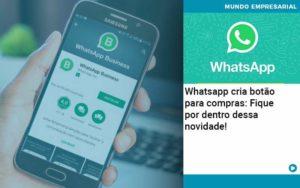 Whatsapp Cria Botao Para Compras Fique Por Dentro Dessa Novidade - Contabilidade Miller