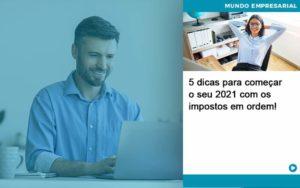 5 Dicas Para Comecar O Seu 2021 Com Os Impostos Em Ordem - Contabilidade Miller