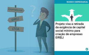 Projeto Visa A Retirada Da Exigencia De Capital Social Minimo Para Criacao De Empresas Eireli - Contabilidade Miller