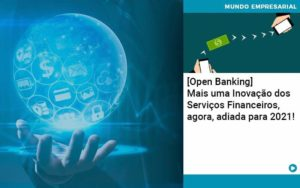 Open Banking Mais Uma Inovacao Dos Servicos Financeiros Agora Adiada Para 2021 - Contabilidade Miller