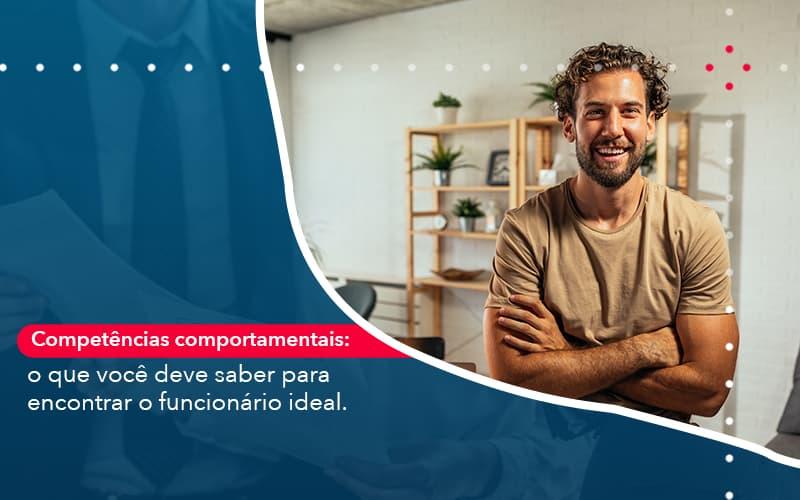 Competencias Comportamntais O Que Voce Deve Saber Para Encontrar O Funcionario Ideal - Contabilidade Miller
