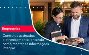Contratos Assinados Eletronicamente Entenda Como Manter As Informacoes Integras 1 - Contabilidade Miller