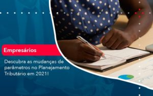 Descubra As Mudancas De Parametros No Planejamento Tributario Em 2021 1 - Contabilidade Miller