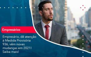 Empresario De Atencao A Medida Provisoria 936 Vem Novas Mudancas Em 2021 Saiba Mais 1 - Contabilidade Miller