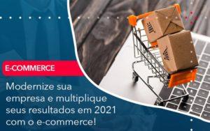 Modernize Sua Empresa E Multiplique Seus Resultados Em 2021 Com O E Commerce - Contabilidade Miller