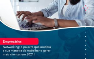 Networking A Palavra Que Mudara A Sua Maneira De Trabalhar E Gerar Mais Clientes Em 202 1 - Contabilidade Miller