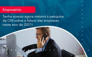 Tenha Acesso Agora Mesmo A Pesquisa Da Cni Sobre O Futuro Das Empresas Neste Ano De 2021 1 - Contabilidade Miller