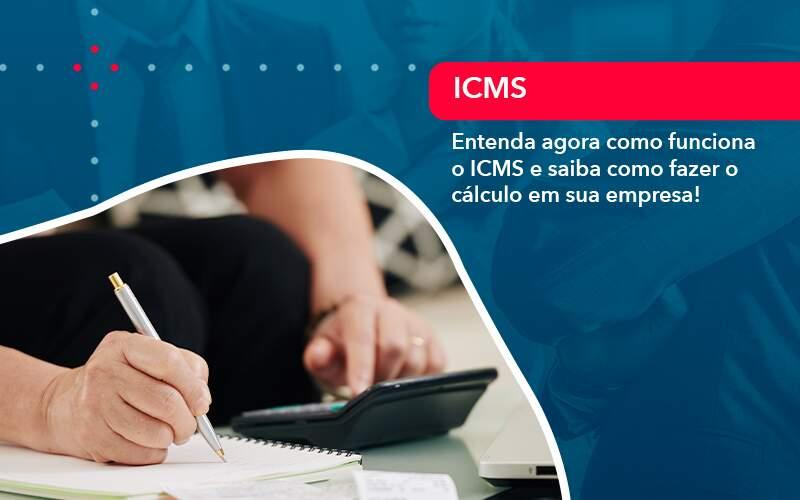 Entenda Agora Como Funciona O Icms E Saiba Como Fazer O Calculo Em Sua Empresa 1 - Contabilidade Miller