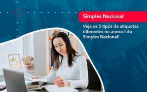 Veja Os 5 Tipos De Aliquotas Diferentes No Anexo I Do Simples Nacional 1 - Contabilidade Miller