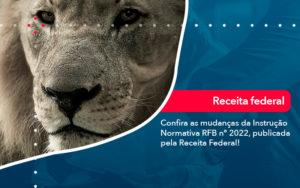 Confira As Mudancas Da Instrucao Normativa Rfb N 2022 Publicada Pela Receita Federal - Contabilidade Miller