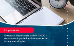 Entenda A Importancia Da Mp 1040 21 E Como Voce Podera Abrir Empresas De Forma Mais Simples - Contabilidade Miller