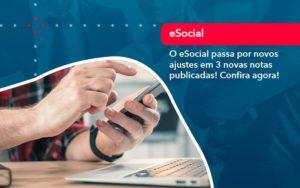 O E Social Passa Por Novos Ajustes Em 3 Novas Notas Publicadas Confira Agora 1 - Contabilidade Miller